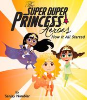 THE SUPER DUPER POWER PRINCESS HEROES by Sanjay Nambiar