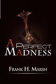 A PERFECT MADNESS by Frank H. Marsh