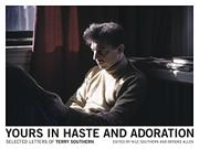 YOURS IN HASTE AND ADORATION by Terry Southern