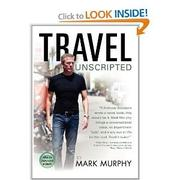 TRAVEL UNSCRIPTED by Mark Murphy