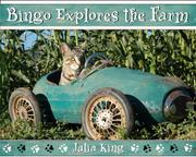 BINGO EXPLORES THE FARM by Julia King