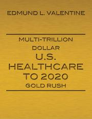 Cover art for MULTI-TRILLION DOLLAR U.S. HEALTHCARE TO 2020 GOLD RUSH