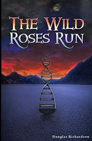 THE WILD ROSES RUN by Douglas Richardson