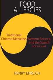 Food Allergies: Traditional Chinese Medicine, Western Science, and the Search for a Cure by Henry Ehrlich