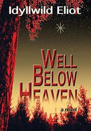 WELL BELOW HEAVEN by Idyllwild Eliot