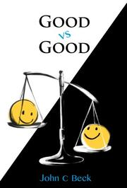 GOOD VS. GOOD by John C. Beck