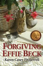 FORGIVING EFFIE BECK by Karen Casey Fitzjerrell