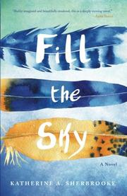 FILL THE SKY by Katherine Sherbrooke