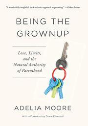 BEING THE GROWNUP by Adelia  Moore