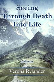 SEEING THROUGH DEATH INTO LIFE by Verona Rylander