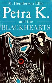PETRA K. AND THE BLACKHEARTS by M. Henderson Ellis