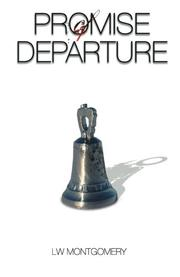 PROMISE OF DEPARTURE by LW Montgomery