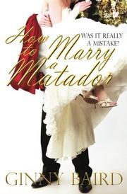 HOW TO MARRY A MATADOR by Ginny Baird