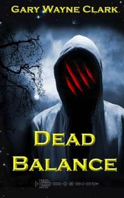 DEAD BALANCE by Gary Wayne Clark