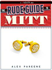 THE RUDE GUIDE TO MITT by Alex Pareene