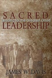 Sacred Leadership: Leading for the Greatest Good by James W. Davis
