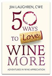 50 WAYS TO LOVE WINE MORE by Jim Laughren