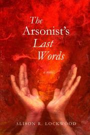 The Arsonist's Last Words by Alison R. Lockwood