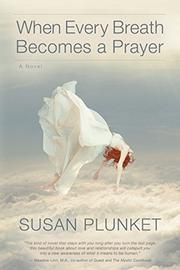 When Every Breath Becomes A Prayer by Susan Plunket