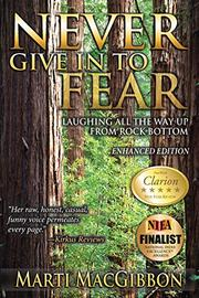 NEVER GIVE IN TO FEAR by Marti MacGibbon