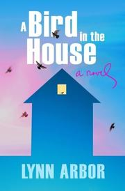 A BIRD IN THE HOUSE by Lynn Arbor