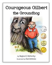 Courageous GIlbert the Groundhog by Regina E. McCarthy