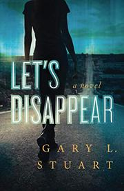 LET'S DISAPPEAR  by Gary L. Stuart