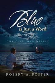 Blue Is Just A Word by Robert A. Foster