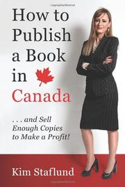 How to Publish a Book in Canada … and Sell Enough Copies to Make a Profit! by Kim Staflund