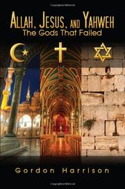 Allah, Jesus, and Yahweh by Gordon Harrison
