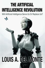 The Artificial Intelligence Revolution by Louis A. Del Monte