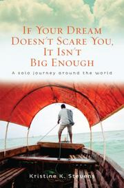 If Your Dream Doesn't Scare You, It Isn't Big Enough: A Solo Journey Around the World by Kristine K. Stevens