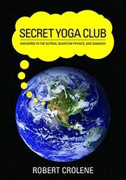 SECRET YOGA CLUB by B. Robert Crolene