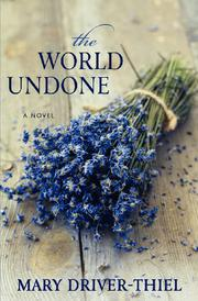 The World Undone by Mary Driver-Thiel