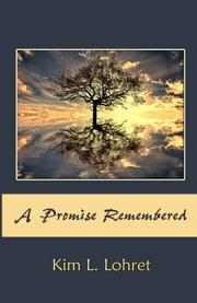 A PROMISE REMEMBERED by Kim L. Lohret