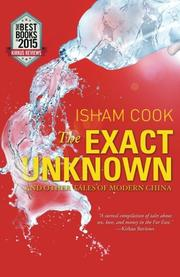 The Exact Unknown and Other Tales of Modern China by Isham Cook