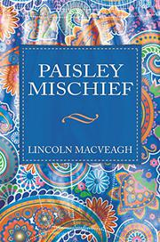 PAISLEY MISCHIEF by Lincoln MacVeagh