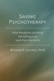 SAVING PSYCHOTHERAPY by Benjamin E.  Caldwell
