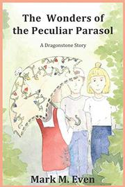 THE WONDERS OF THE PECULIAR PARASOL by Mark M. Even