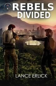 REBELS DIVIDED by Lance Erlick