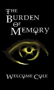 THE BURDEN OF MEMORY by Welcome Cole