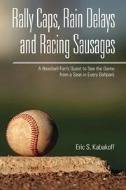 Rally Caps, Rain Delays and Racing Sausages by Eric Kabakoff