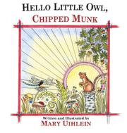 HELLO LITTLE OWL, CHIPPED MUNK by Mary Uihlein