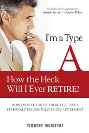 I'm a Type A - How the Heck Will I Ever Retire? by Timothy  McIntyre
