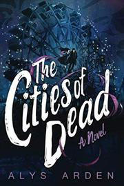 THE CITIES OF DEAD by Alys Arden