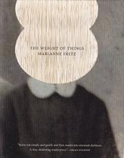 THE WEIGHT OF THINGS by Marianne Fritz