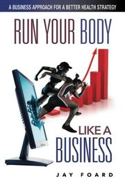RUN YOUR BODY LIKE A BUSINESS by Jay Foard