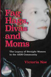 FAG HAGS, DIVAS AND MOMS by Victoria  Noe