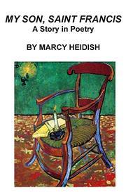 MY SON, SAINT FRANCIS by Marcy Heidish
