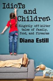 IDIOTS & CHILDREN by Diana Estill